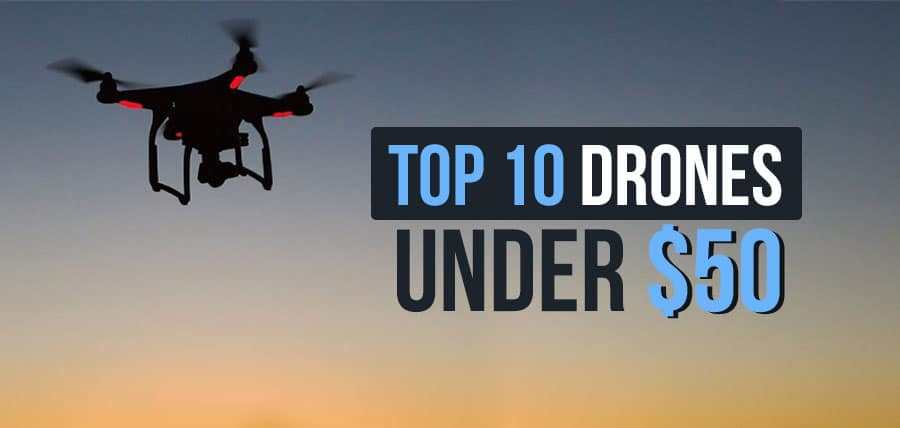 10 Best Drones Under 50 2018 Budget Friendly Quadcopters
