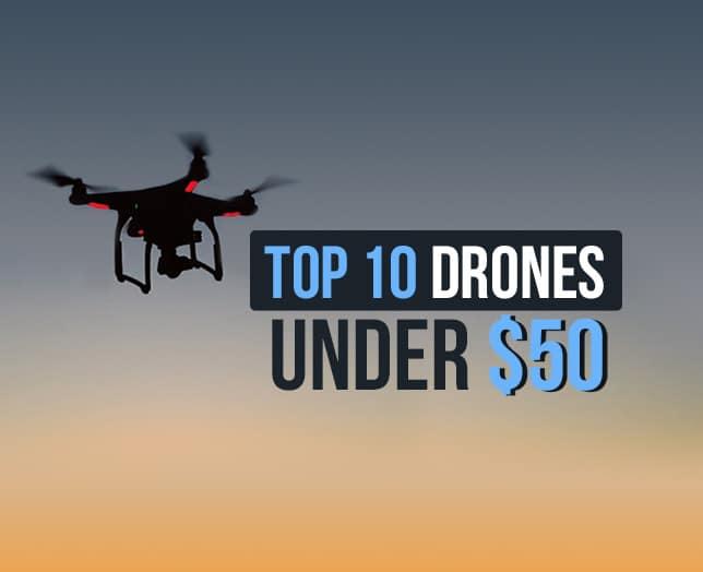 10 Best Drones Under $50 [ 2018 ] - Budget Friendly Quadcopters