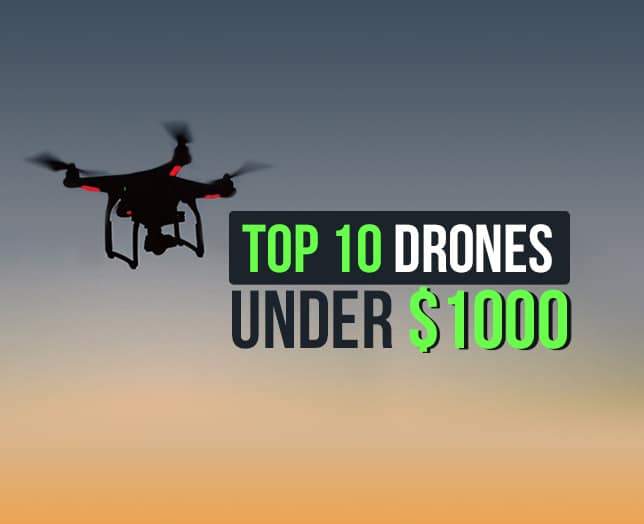 Top 10 drones you can buy for less than $1000